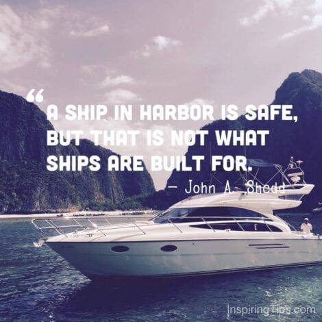 "Travel Quotes: ""A ship in harbor is safe, but that is not what ships are built for."" — John A. Shedd"