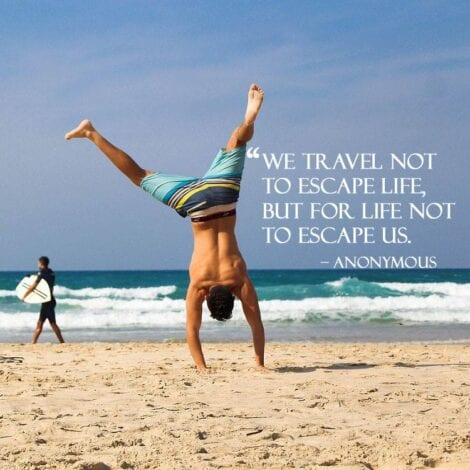 Travel quotes - We travel not to escape life, but for life not to escape us.
