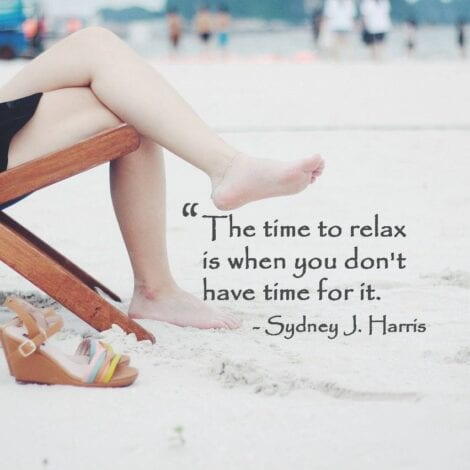 "Travel Quotes: ""The time to relax is when you don't have time for it."" — Sydney J. Marria"