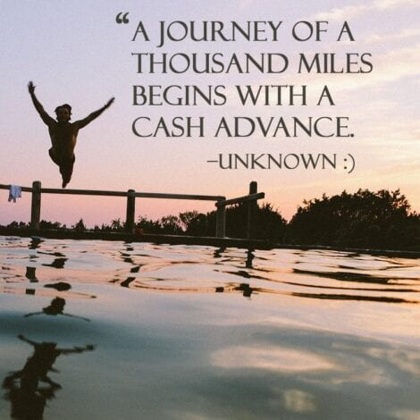 "Travel Quotes: ""A journey of a thousand miles begins with a cash advance."" — Unknown"