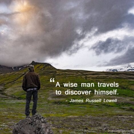 "Travel Quotes: 20. ""A wise man travels to discover himself."" — James Russel Lowell"