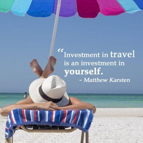 "Travel Quotes: 13. ""Investment in travel is an investment in yourself."" — Matthew Karsten"