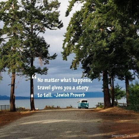 "Travel Quotes: 15. ""No matter what happens, travel gives you a story."" — Jewish Proverb"