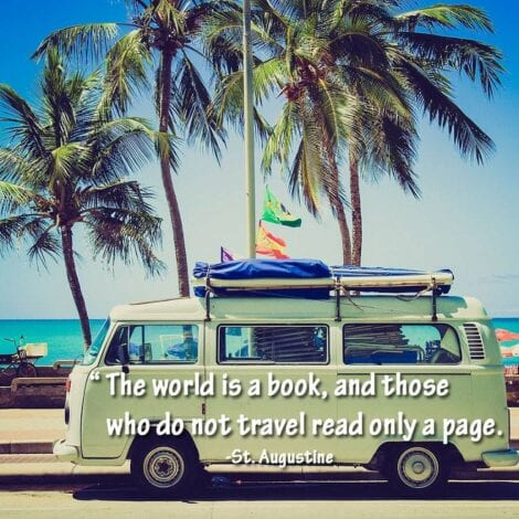 Travel Quotes: The word is a book, and those who do not travel read only a page. — St. Augustine