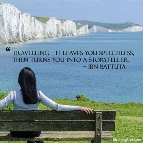 "Travel Quotes: ""Travelling- It leaves you speechless, then turns you into a storyteller."" — IBN BATTUTA"