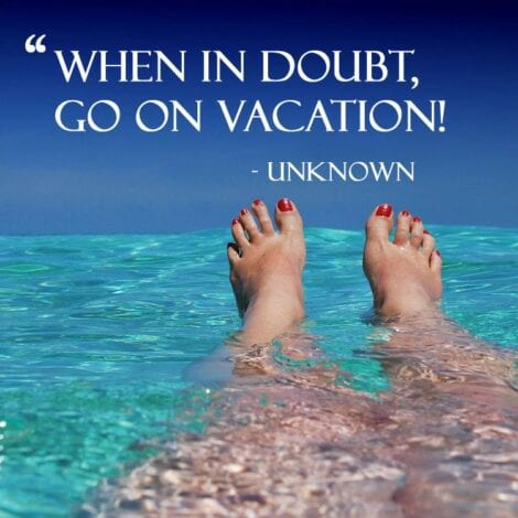 "Travel Quotes: ""When in doubt, go on vacation."" — Unknown"