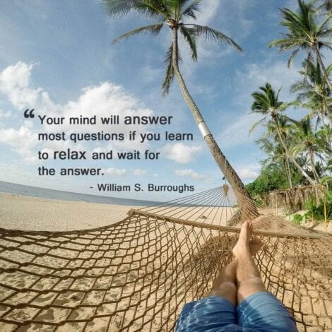 Travel Quotes: Your mind will answer most questions if you learn to relax and wait for the answer. - William S. Burroughs