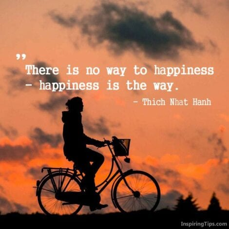 "Travel quotes: ""There is no way to happiness- happiness is the way."" — Thich Nhat Hanh"